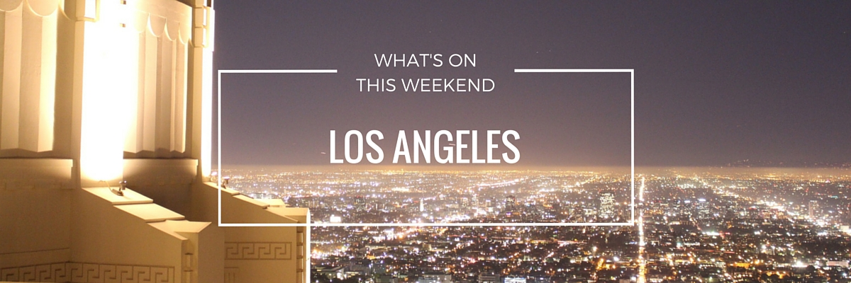 What 39 s on this weekend in los angeles for Weekend getaway near los angeles