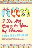 I Do Not Come to You by Chance by Adaobi Tricia Nwaubani   © Phoenix