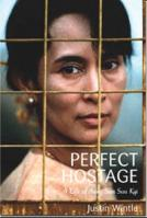 Justin Wintle - Perfect Hostage: A Life of Aung San Suu Kyi, Burma's Prisoner of Conscience