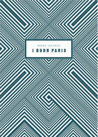 I Burn Paris, by Bruno Jasienski