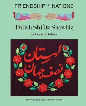 Slavs and Tatars, Friendship of Nations, Polish Shi'ite Showbiz, Book Works and Sharjah Art Foundation (2014)