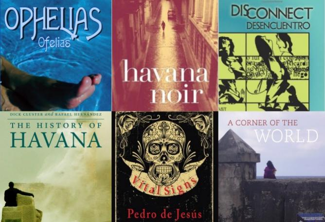 Ophelias | © Cubana Books; Havana Noir | © Akashic Books; Disconnect © Cubanabooks; The History of Havana © Palgrave Macmillan; Vital Signs | © Lavender Ink; A Corner of the World | © City Lights Publishers