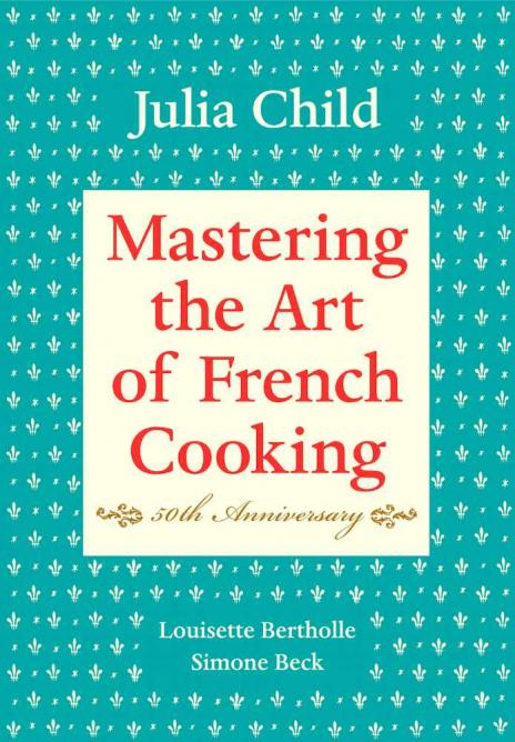 Mastering the Art of French Cooking   © Alfred A. Knopf