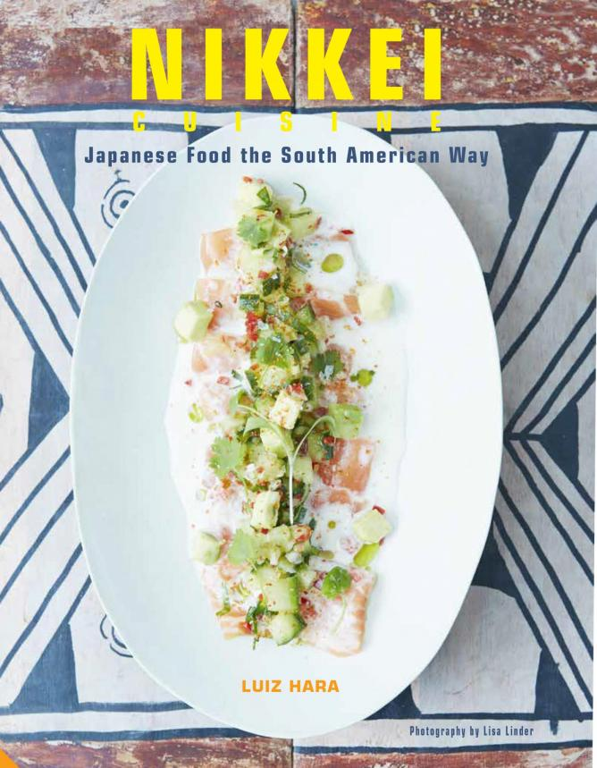 Nikkei Cuisine: Japanese Food the South American Way by Luiz Hara. Photography by Lisa Linder. Published by Jacqui Small (£25).