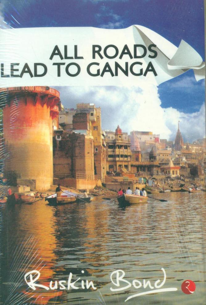 All Roads Lead To Ganga | © Ruskin Bond