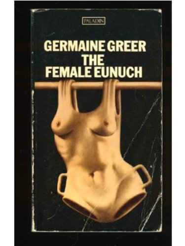 Iconic Cover for Greer's The Female Eunuch | © Paladin Press