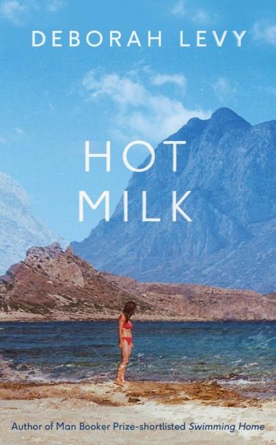 Hot Milk by Deborah Levy / Courtesy of Hamish Hamilton