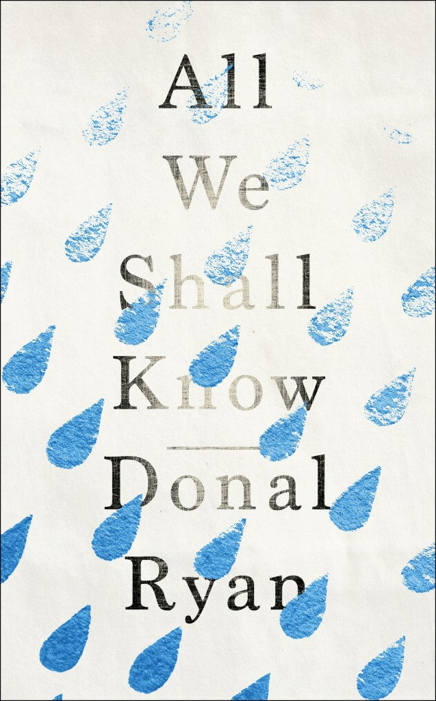 All We Shall Know (2016) by Donal Ryan, published by Doubleday