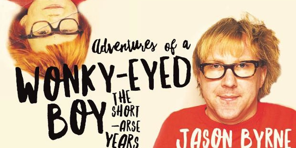 Adventures of a Wonky-Eyed Boy: The Short-Arse Years by Jason Byrne, published by Gill Books