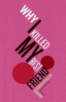 Why I Killed My Best Friend | © Open Letter