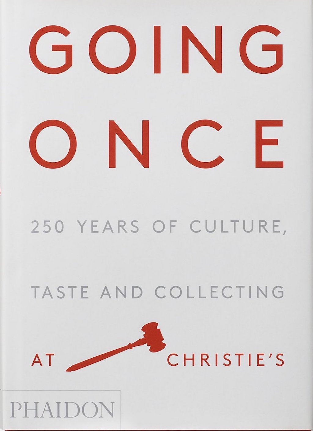 Going Once: 250 Years of Culture, Taste and Collecting at Christie's   Courtesy of Phaidon Press