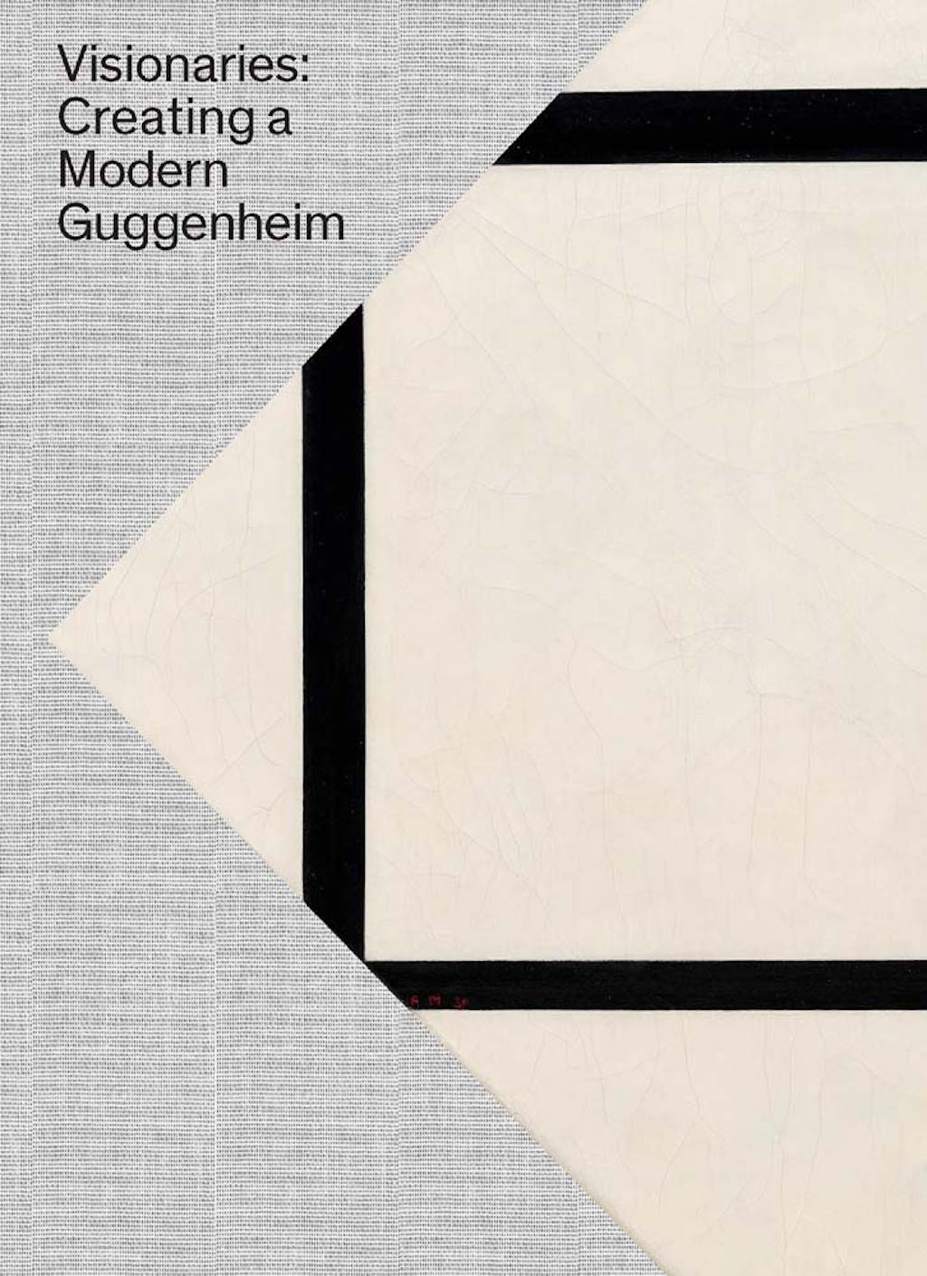 Visionaries: Creating A Modern Guggenheim edited by Megan Fontanella   Courtesy of Guggenheim Museum Publications