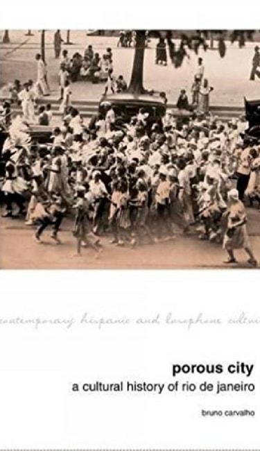 Porous City: A Cultural History of Rio de Janeiro   © Liverpool University Press