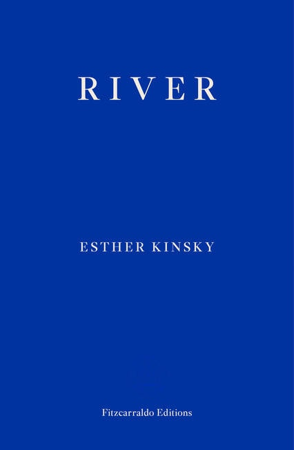 RIVER by Esther Kinsky [Fitzcarraldo Editions]